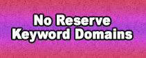 NO RESERVES!! .COM KEYWORD DOMAINS