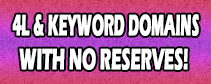NO RESERVES!! 4L .COM AND KEYWORD DOMAINS